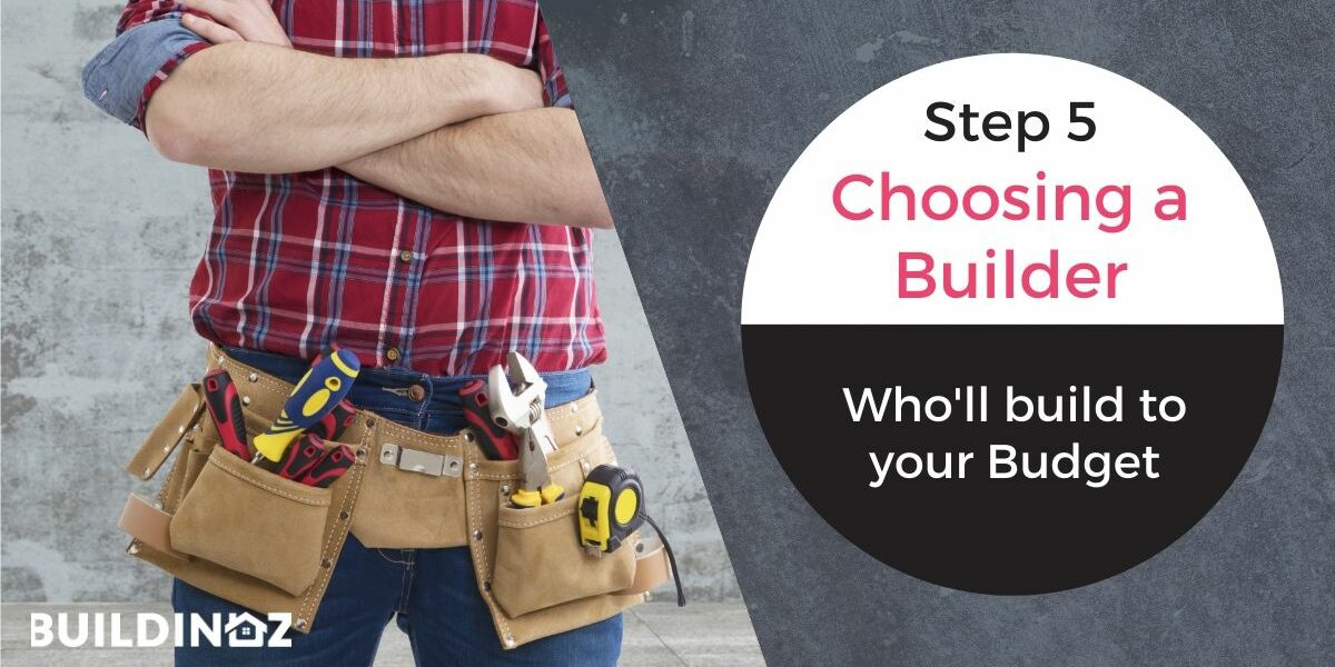 choosing a builder build within budget build in oz home building construction loans